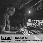 Etui Podcast #14: Insect O. Live At Electronic Valley 2014