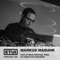 ETUI Podcast 26: Markus Masuhr Live At DAVE pres. 20 Years Etui Records