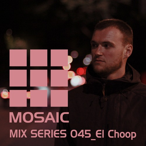 Mosaic Mix Series 45: El Choop